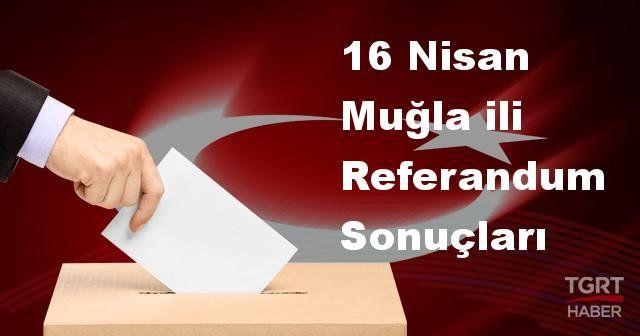Muğla'da 2017 Referandum Seçim sonuçları | Muğla oy sonuçları! | Evet-Hayır oranı