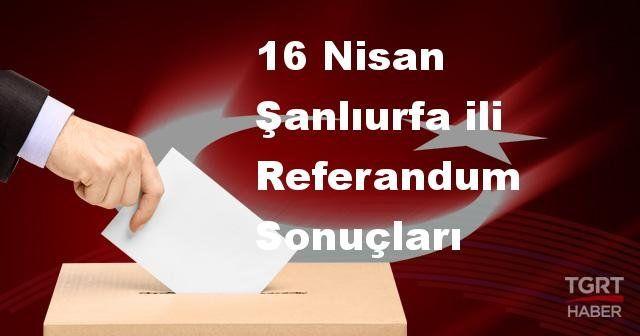 Şanlıurfa da 2017 referandum seçim sonuçları | Şanlıurfa oy sonuçları! | Evet - Hayır oranı