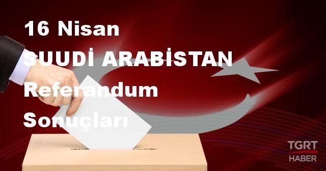 SUUDİ ARABİSTAN 2017 referandum seçim sonuçları | SUUDİ ARABİSTAN oy sonuçları! | Evet - Hayır oranı