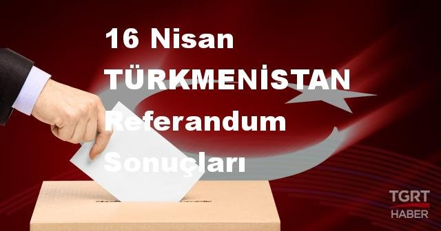 TÜRKMENİSTAN 2017 referandum seçim sonuçları | TÜRKMENİSTAN oy sonuçları! | Evet - Hayır oranı