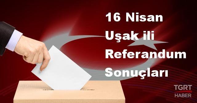 Uşak da 2017 referandum seçim sonuçları | Uşak oy sonuçları! | Evet - Hayır oranı