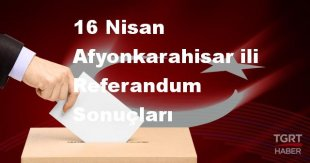 Afyonkarahisar 2017 referandum seçim sonuçları | Afyonkarahisar oy sonuçları! | Evet - Hayır oranı
