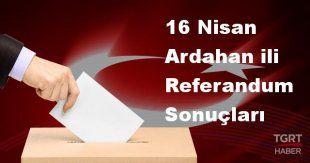 Ardahan 2017 referandum seçim sonuçları | Ardahan oy sonuçları! | Evet - Hayır oranı