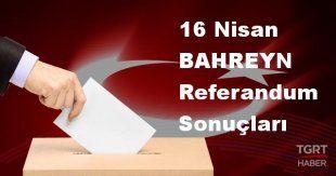 BAHREYN 2017 referandum seçim sonuçları | BAHREYN oy sonuçları! | Evet - Hayır oranı