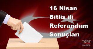 Bitlis 2017 referandum seçim sonuçları | Bitlis oy sonuçları! | Evet - Hayır oranı