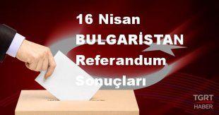 BULGARİSTAN 2017 referandum seçim sonuçları | BULGARİSTAN oy sonuçları! | Evet - Hayır oranı