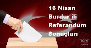 Burdur 2017 referandum seçim sonuçları | Burdur oy sonuçları! | Evet - Hayır oranı