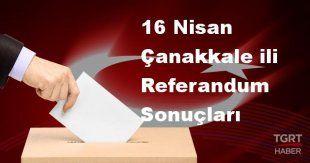 Çanakkale 2017 referandum seçim sonuçları | Çanakkale oy sonuçları! | Evet - Hayır oranı