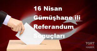 Gümüşhane 2017 referandum seçim sonuçları | Gümüşhane oy sonuçları! | Evet - Hayır oranı