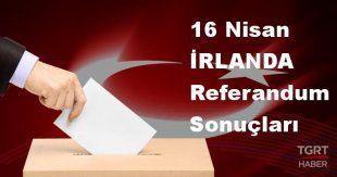 İRLANDA 2017 referandum seçim sonuçları | İRLANDA oy sonuçları! | Evet - Hayır oranı