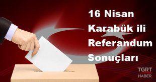 Karabük 2017 referandum seçim sonuçları | Karabük oy sonuçları! | Evet - Hayır oranı