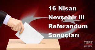 Nevşehir 2017 referandum seçim sonuçları | Nevşehir oy sonuçları! | Evet - Hayır oranı