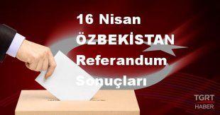 ÖZBEKİSTAN 2017 referandum seçim sonuçları | ÖZBEKİSTAN oy sonuçları! | Evet - Hayır oranı