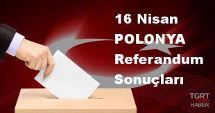 POLONYA 2017 referandum seçim sonuçları | POLONYA oy sonuçları! | Evet - Hayır oranı