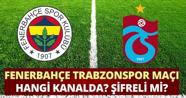 Fenerbahçe ve Trabzonspor maçı saat kaçta hangi kanalda? | FB-TRABZON maçı canlı izle