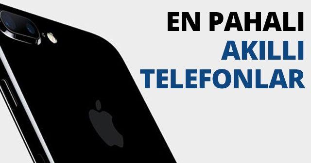 Türkiye'deki 2017 En Pahalı Akıllı Telefonlar Hangileri? Piyasadaki En İyi Akıllı Telefonlar