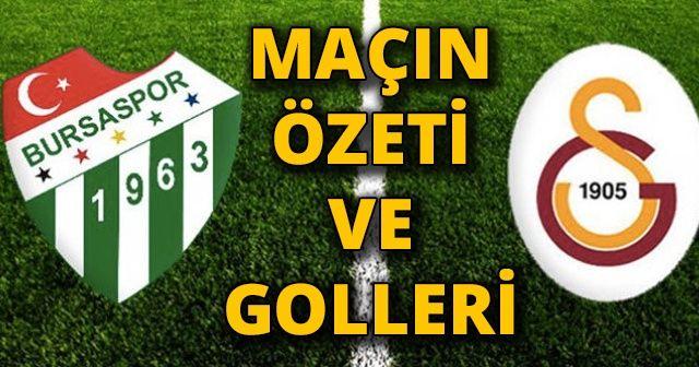 ÖZET İZLE Bursaspor-Galatasaray maçı özeti ve golleri İZLE | BURSA-GS maçı kaç kaç bitti