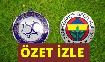 Osmanlıspor Fenerbahçe  Geniş Özet İzle   Osmanlıspor FB  Kaç Kaç bitti?