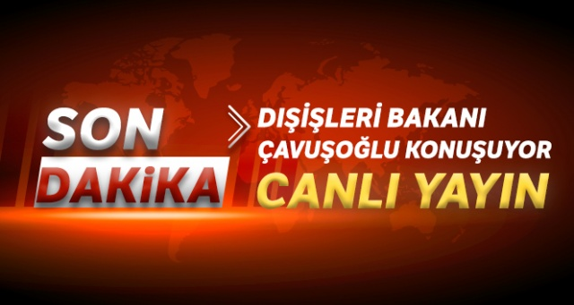 Dışişleri Bakanı Mevlüt Çavuşoğlu konuşuyor / CANLI