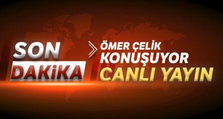 AK Parti Sözcüsü Ömer Çelik konuşuyor | CANLI YAYIN