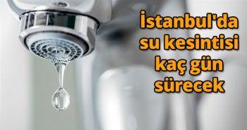 İstanbul'a su kesintisi kaç gün sürecek? Beyoğlu, Beşiktaş, Şişli ve Sarıyer'e Su Ne Zaman Gelecek?