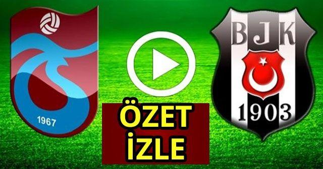 Özet izle Trabzonspor 0-2 Beşiktaş maçı geniş özeti golleri İzle | Trabzon-BJK Maçı Kaç kaç bitti full ÖZETİ