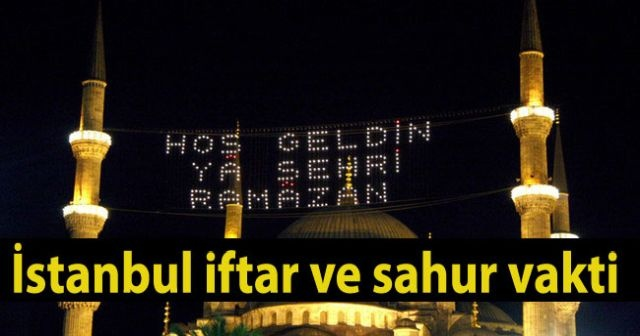 İstanbul'da akşam ezanı iftar kaçta okunuyor? İstanbul ezan saati kaç | İstanbul İftar Vakti ne zaman oluyor