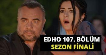EDHO Sezon Finali İZLE! Eşkıya Dünyaya Hükümdar Olmaz 107.Bölümde Neler Yaşandı! EDHO Son Bölüm Özeti