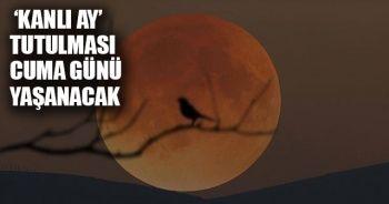 Kanlı Ay Tutulması Ne Zaman Saat kaçta izlenecek   Kanlı Ay tutulması nedir, nasıl olur? Kanlı ay tutulması canlı izle