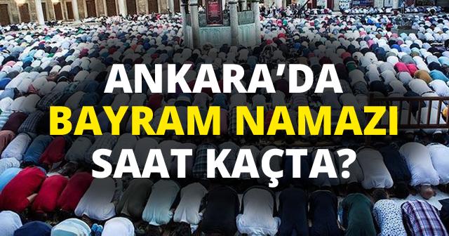 Ankara'da Bayram Namazı Saati Kaç? (2018 Kurban Bayramı namaz saatleri)