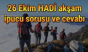 HADİ 26 EKİM İPUCU SORUSU: Günübirlik dağ yürüyüşlerine ne ad verilir? 26 Ekim HADİ Akşam ipucu Sorusu ve Cevabı