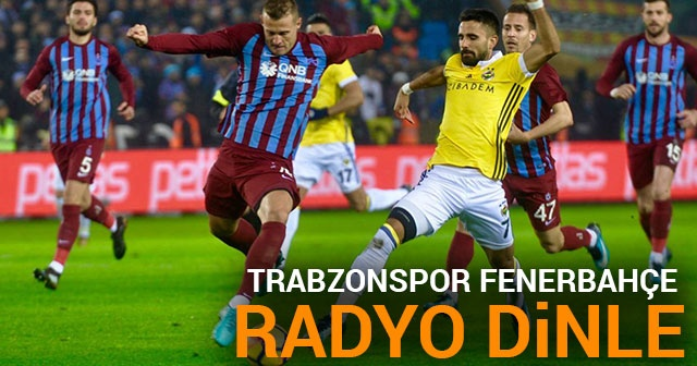 Trabzonspor Fenerbahçe CANLI RADYO DİNLE ! TS FB Canlı Veren RADYO KANALLARI DİNLE