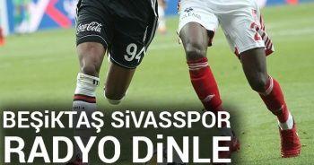 Beşiktaş Sivasspor CANLI RADYO DİNLEE ! BJK Sivas Canlı Veren radyo kanalları dinle