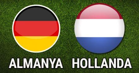 Almanya - Hollanda maçı özeti kaç kaç bitti?Almanya Hollanda maçı kim kazandı?