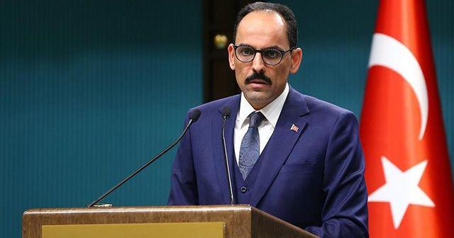 Cumhurbaşkanlığı Sözcüsü Kalın: ABD'nin PKK/PYD tutumunu kabullenmediğimizi göstereceğiz