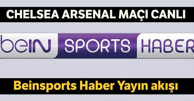 Beinsports Haber Yayın Akışı! Chelsea-Arsenal Maçı BeinSports Canlı İzlemek İçin Frekans ve Platform bilgileri