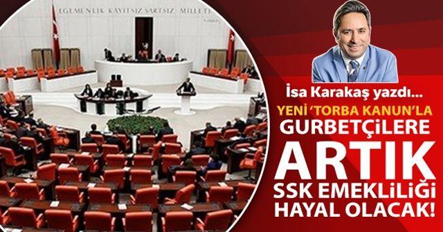"""Yeni """"Torba Kanun""""la gurbetçilere artık SSK emekliliği hayal olacak!"""