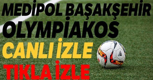 Başakşehir - Olympiakos Canlı İzle Medipol Başakşehir - Olympiakos Maçı Hangi Kanalda ve Ne Zaman Saat Kaçta?