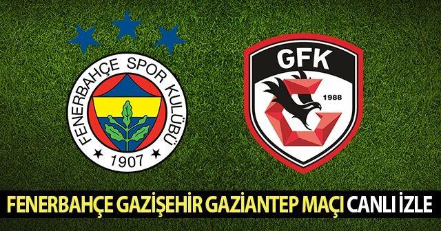 Fenerbahçe Gazişehir Gaziantep Maçı Canlı İzle! FB Gazişehir Maçı Kaç Kaç 3-0 ?
