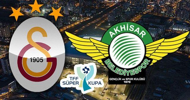 Galatasaray Akhisarspor Süper Kupa Canlı İzle | Galatasaray Akhisarspor Süper Kupa maçı Hangi Kanalda ve Saat Kaçta?