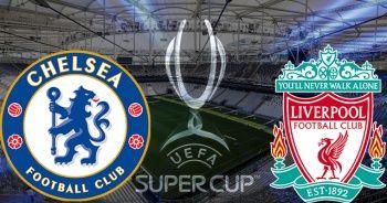 Liverpool Chelsea Maçı Canlı İZLE | Liverpool Chelsea Süper Kupa Maçı izle! Liverpool Chelsea Skor Kaç Kaç?