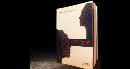 Hakan Güzeldere'nin yeni kitabı 'Aşka Uzak' raflardaki yerini aldı