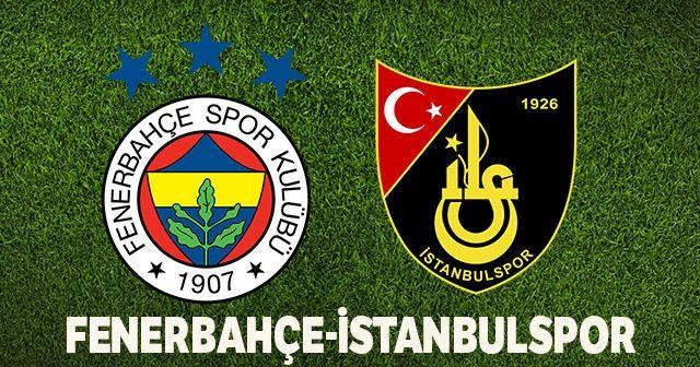 Fenerbahçe İstanbulspor ZTK Maçı Canlı İZLE! FB-İstanbulspor Maçı Saat Kaçta Hangi Kanalda?