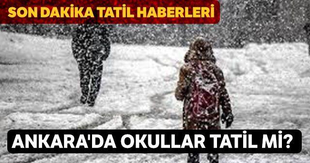 Ankara'da okullar tatil mi? 8 Ocak Ankara okullar tatil ilan edildi mi? Ankara tatil haberleri! Son dakika tatil haberleri