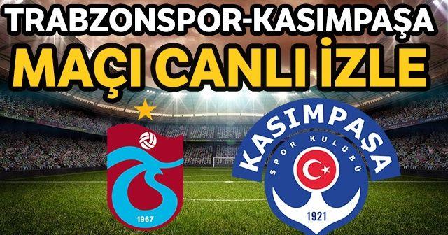Trabzonspor Kasımpaşa Maçı canlı izle | Trabzonspor Kasımpaşa şifresiz canlı izle
