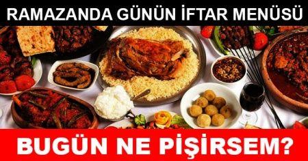 Bugün ne pişirsem? Ramazan iftar menüsü tarifleri ve  Akşam iftara ne pişirsem?
