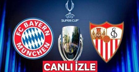 Bayern Münih Sevilla Süper kupa maçı canlı İZLE | Bayern Münih Sevilla maçı saat kaçta, hangi kanalda şifresiz yayınlanacak?