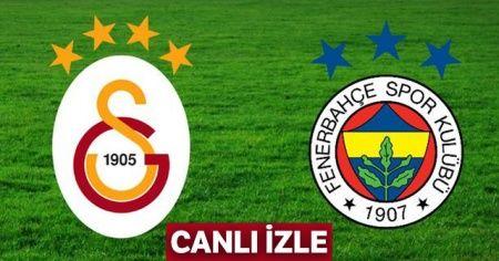 Galatasaray Fenerbahçe derbi maçı canlı İZLE! GS FB maçı 11'ler | DERBİ MAÇI KAÇ KAÇ?