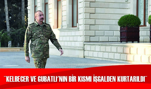 Aliyev: Kelbecer ve Kubadlı'nın bir kısmı işgalden kurtarıldı