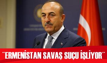 Bakan Çavuşoğlu: Ermenistan'ın bu eylemleri savaş suçudur